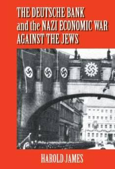 DEUTSCHE BANK AND THE NAZI ECONOMIC WAR AGAINST THE JEWS, The: THE EXPROPRIATION OF JEWISH-OWNED PROPERTYJames, Harold - Product Image