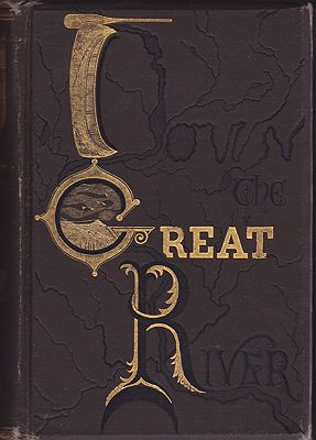 DOWN THE GREAT RIVER; EMBRACING AN ACCOUNT OF THE DISCOVERY OF THE TRUE SOURCE OF THE MISSISSIPPI Together With Views Descriptive and Pictorial of the Cities Towns Villages. During a Canoe Voyage of over Three Thousand Miles from its Head W - Product Image