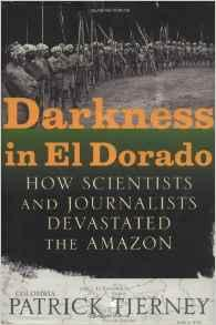 Darkness in El Dorado: How Scientists and Journalists Devastated the AmazonTierney, Patrick - Product Image