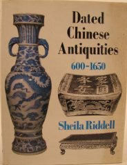 Dated Chinese Antiquities: 600 To 1650by: Riddell, Sheila - Product Image