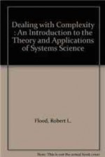 Dealing with Complexity: An Introduction to the Theory and Application of Systems Scienceby: Flood, Robert L. - Product Image