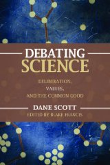 Debating Science: Deliberation, Values, and the Common Goodby: Scott, Dane (Editor) - Product Image