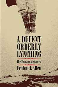 Decent, Orderly Lynching, A: The Montana VigilantesAllen, Frederick - Product Image