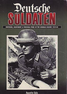 Deutsche Soldaten: Uniforms, Equipment & Personal Items of the German Soldier 1939-45Saiz, Agustin - Product Image