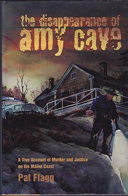 Disappearance of Amy Cave, The: A True Account of Murder and Justice in Maine (SIGNED COPY)by: Flagg, Pat - Product Image
