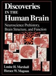Discoveries in the Human Brain: Neuroscience Prehistory, Brain Structure, and Functionby: Marshall, Louise H. - Product Image