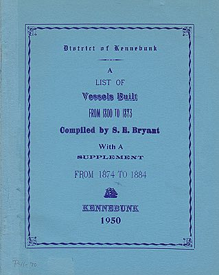 District of Kennebunk: A List of Vessels Built from 1800 to 1873 (With a Supplement from 1874 to 1884)Bryant, S.E. - Product Image