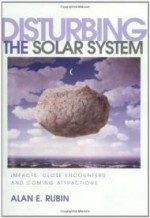 Disturbing the Solar System: Impacts, Close Encounters, and Coming Attractionsby: Rubin, Alan E. - Product Image