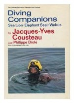 Diving Companions: Sea Lion, Elephant Seal, Walrus (The Undersea discoveries of Jacques-Yves Cousteau)by: Cousteau, Jacques Yves - Product Image