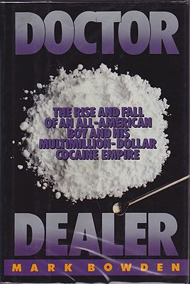 Doctor Dealer: The Rise and Fall of an All American Boy and His Multimillion Dollar Cocaine Empire by: Bowden, Mark - Product Image
