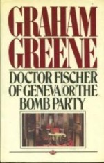 Doctor Fischer of Geneva or the Bomb Partyby: Greene, Graham - Product Image