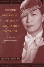 Doctor Mom Chung of the Fair-Haired Bastards: The Life of a Wartime Celebrityby: Wu, Judy Tzu-Chun - Product Image