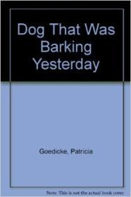 Dog That Was Barking Yesterday, The by: Goedicke, Patricia - Product Image