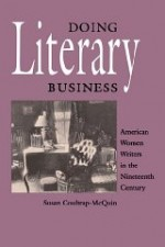 Doing Literary Business: American Women Writers in the Nineteenth Centuryby: Coultrap-McQuin, Susan - Product Image