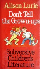 Don't Tell the GrownUps: Subversive Children's Literatureby: Lurie, Alison - Product Image