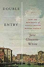 Double Entry: How the Merchants of Venice Created Modern FinanceGleeson-White, Jane - Product Image