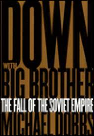 Down With Big Brother:The Fall of the Soviet Empireby: Dobbs, Michael - Product Image
