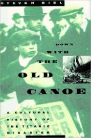 Down With the Old Canoe: A Cultural History of the Titanic DisasterBiel, Steven - Product Image