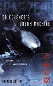 Dr. Eckener's Dream Machine: The Historic Saga of the Round-the-World ZeppelinBotting, Douglas - Product Image