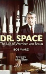 Dr. Space: The Life of Wernher von Braunby: Ward, Bob - Product Image