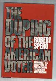 Duping of the American Voter, The - Dishonesty & Deception in Presidential Television Advertisingby: Spero, Robert - Product Image