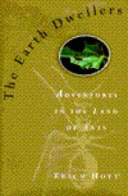 EARTH DWELLERS, The: ADVENTURES IN THE LAND OF ANTSHoyt, Erich - Product Image