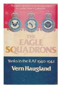 Eagle Squadrons, The: Yanks in the RAF, 1940-1942Haugland, Vern - Product Image