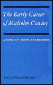 Early Career of Malcolm Cowley: A Humanist Among the Modernsby: Kempf, James M. - Product Image
