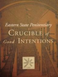 Eastern State Penitentiary: Crucible of Good IntentionsJohnston, Norman Bruce - Product Image