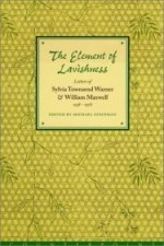 Element of Lavishness, The : Letters of William Maxwell and Sylvia Townsend Warner, 1938-1978by: Warner, Sylvia Townsend - Product Image