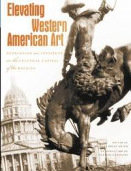 Elevating Western American Art: Developing an Institute in the Cultural Capital of the RockiesSmith, Thomas Brent - Product Image