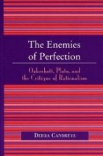 Enemies of Perfection, The : Oakeshott, Plato, and the Critique of Rationalismby: Candreva, Debra - Product Image