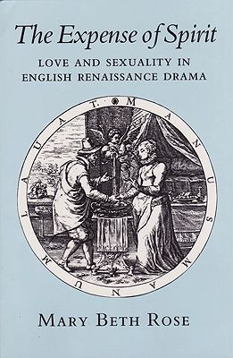 Expense of Spirit, The: Love and Sexuality in English Renaissance DramaRose, Mary Beth - Product Image