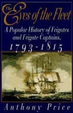 Eyes of the Fleet, The: A Popular History of Frigates and Frigate Captains 1793-1815by: Price, Anthony - Product Image