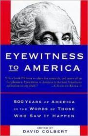 Eyewitness to America: 500 Years of America in the Words of Those Who Saw It Happenby: Colbert, David - Product Image