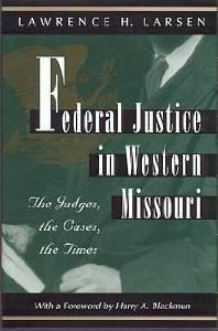 FEDERAL JUSTICE IN WESTERN MISSOURI: THE JUDGES, THE CASES, THE TIMESH., Lawrence (Lawrence Harold) Larsen - Product Image