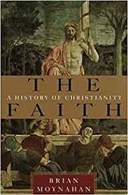 Faith, The: A History of ChristianityMoynahan, Brian - Product Image