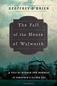 Fall of the House of Walworth, The: A Tale of Madness and Murder in Gilded Age AmericaO'Brien, Geoffrey - Product Image