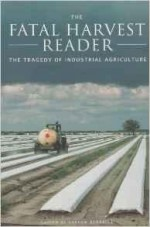 Fatal Harvest Reader, The: The Tragedy of Industrial Agricultureby: Kimbrell, Andrew (editor) - Product Image