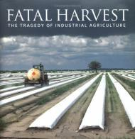 Fatal Harvest: The Tragedy of Industrial Agricultureby: Kimbrell (Ed.), Andrew - Product Image
