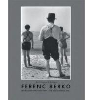 Ferenc Berko: 60 Years of Photographyby: Berko, Ferenc - Product Image