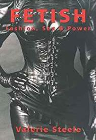 Fetish: Fashion, Sex & Powerby: Steele, Valerie - Product Image