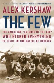 "Few, The: The American ""Knights of the Air"" Who Risked Everything to Fight in the Battle of Britainby: Kershaw, Alex - Product Image"