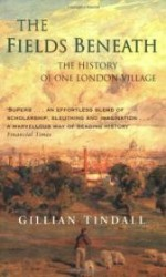 Fields Beneath, The : The History of One London Villageby: Tindall, Gillian - Product Image