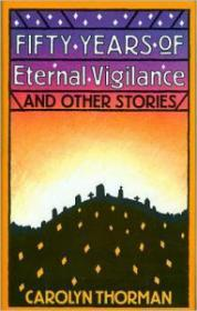 Fifty Years of Eternal Vigilance and Other Storiesby: Thorman , Carolyn - Product Image