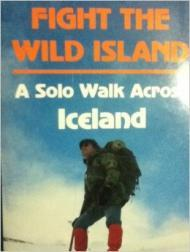 Fight the Wild Island: A Solo Walk Across Icelandby: Edwards, Ted - Product Image