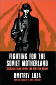 Fighting for the Soviet Motherland: Recollections from the Eastern FrontLoza, Dmitriy - Product Image