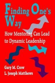 Finding One's Way: How Mentoring Can Lead to Dynamic Leadershipby: Crow, Gary M. - Product Image