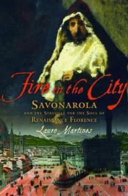 Fire in the City: Savonarola and the Struggle for the Soul of Renaissance Florenceby: Martines, Lauro - Product Image