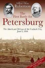 First Battle for Petersburg, The: The Attack and Defense of the Cockade City, June 9, 1864by: Robertson, William Glenn - Product Image